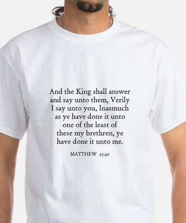 MATTHEW 25:40 White T-Shirt
