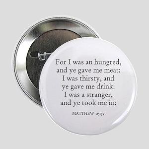 MATTHEW 25:35 Button