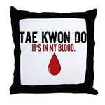 In My Blood (Tae Kwon Do) Throw Pillow
