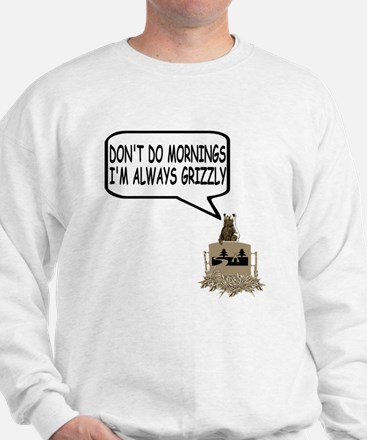 Don't do mornings Grizzly Sweatshirt