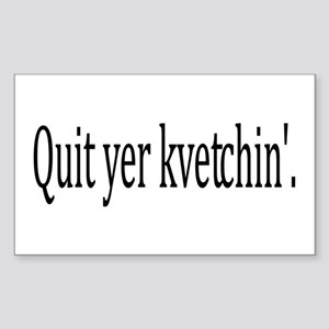 Quit Yer Kvetchin' Rectangle Sticker