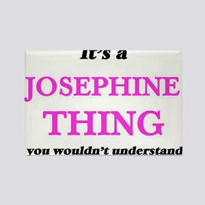 It's a Josephine thing, you wouldn&#39 Magnets