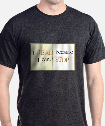 I READ because I can't STOP T-Shirt