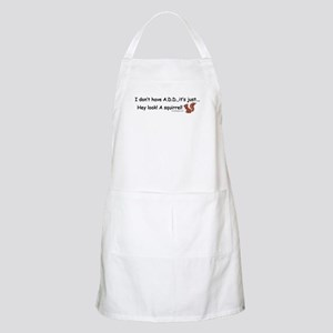 I Don't Have A.D.D. Squirrel Apron