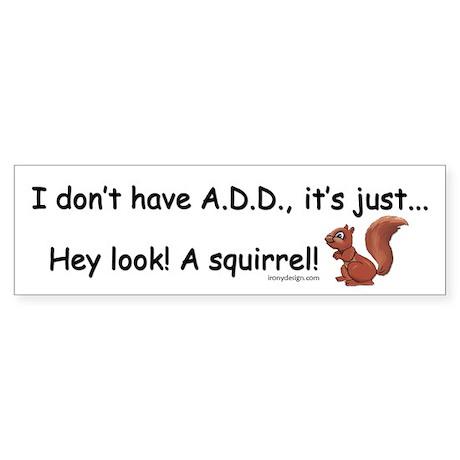 I Don't Have A.D.D. Squirrel Sticker (Bumper)