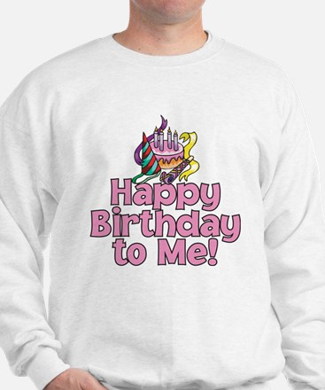 HAPPY BIRTHDAY TO ME! Sweatshirt