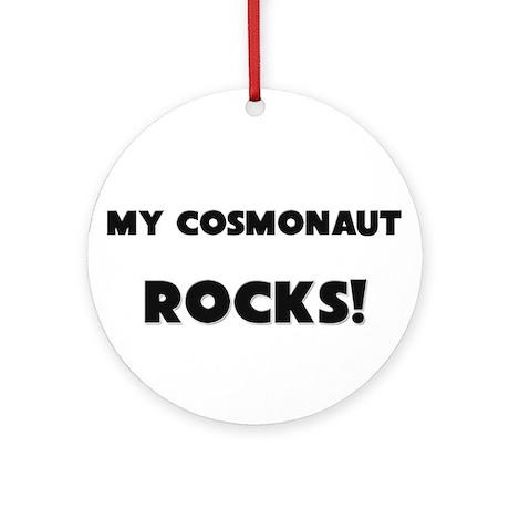 MY Cosmonaut ROCKS! Ornament (Round)