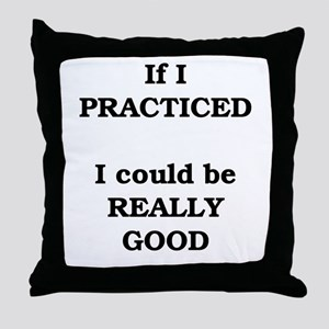 If I practiced . . . Throw Pillow