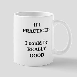 If I practiced . . . Mug