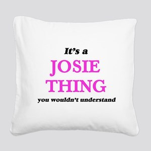 It's a Josie thing, you w Square Canvas Pillow