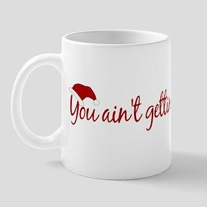 You Aint't Getting Shit (Xmas) Mug