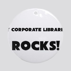 MY Corporate Librarian ROCKS! Ornament (Round)