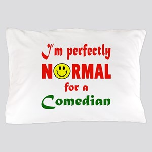 I'm perfectly normal for a Comedian Pillow Case