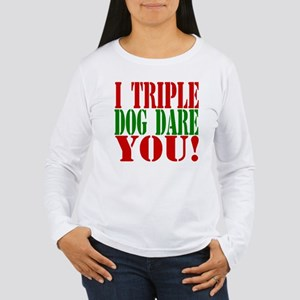 I Triple Dog Dare You! Women's Long Sleeve T-Shirt