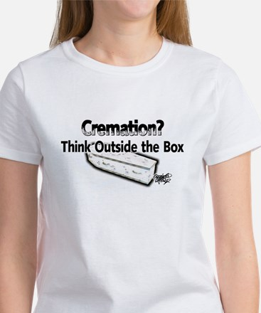 Cremation.?, Think Outside th Women's T-Shirt