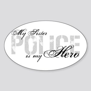 My Sister is My Hero - POLICE Oval Sticker