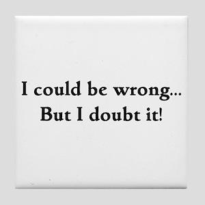 I doubt it! Tile Coaster