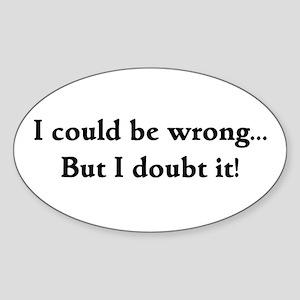 I doubt it! Oval Sticker