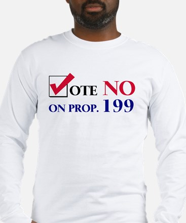 Vote NO on Prop 199 Long Sleeve T-Shirt