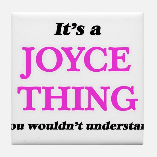 It's a Joyce thing, you wouldn&#3 Tile Coaster