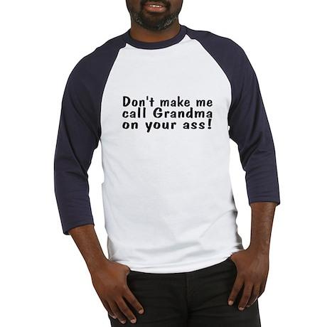 Don't Make Me Call Grandma On Your Ass! Baseball J