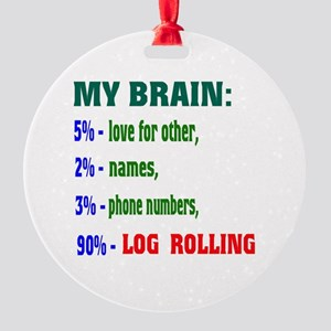 My Brain, 90% Log Rolling Round Ornament