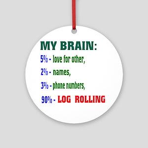 My Brain, 90% Log Rolling Round Ornament