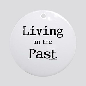 Living in the past Ornament (Round)