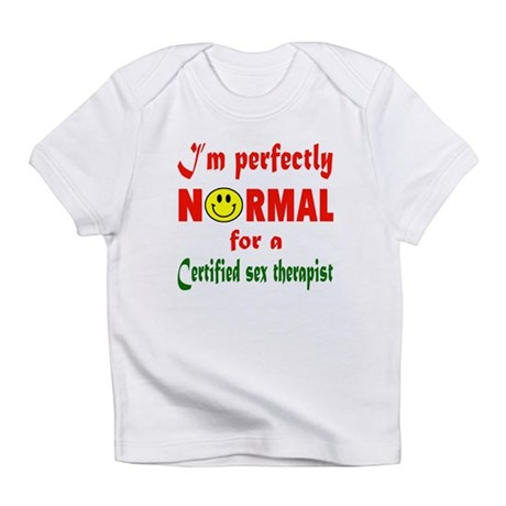 I'm perfectly normal for a Certifie Infant T-Shirt