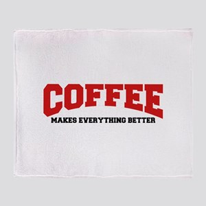 Coffee makes everything better Throw Blanket