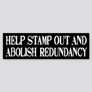 Stamp Out Redundancy Bumper Sticker