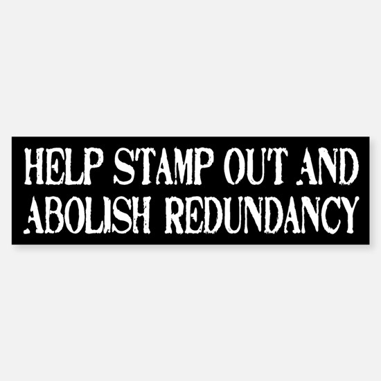 Stamp Out Redundancy Bumper Bumper Bumper Sticker