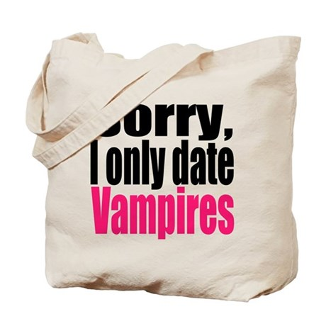 Sorry, I only date vamps Tote Bag