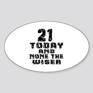 21 Today And None The Wiser Sticker (Oval)