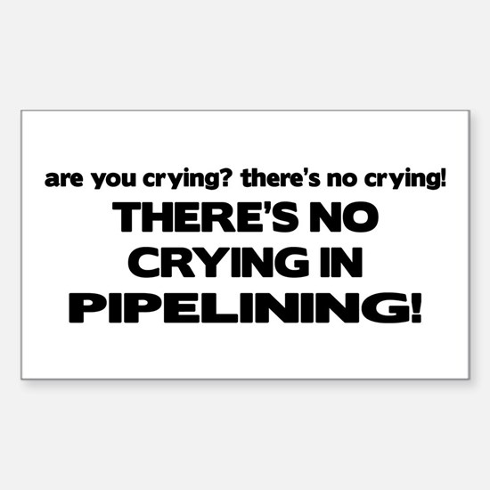 There's No Crying in Pipelining Bumper Stickers
