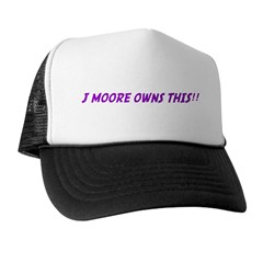 J MOORE OWNS THIS!! Trucker Hat