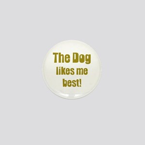 The Dog Likes Me Best' Mini Button