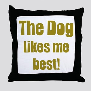 The Dog Likes Me Best' Throw Pillow