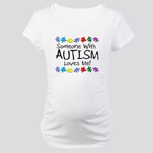 Someone With Autism Loves Me! Maternity T-Shirt