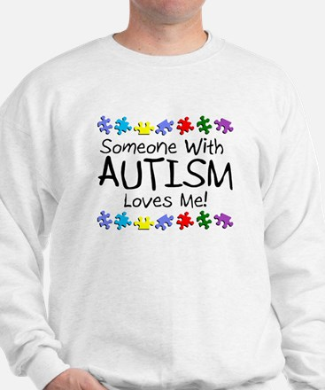 Someone With Autism Loves Me! Sweatshirt