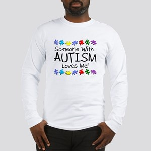 Someone With Autism Loves Me! Long Sleeve T-Shirt