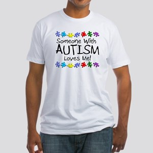 Someone With Autism Loves Me! Fitted T-Shirt
