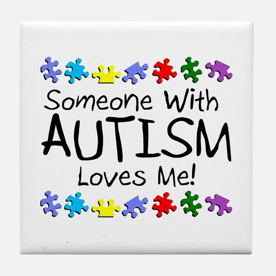 Someone With Autism Loves Me! Tile Coaster