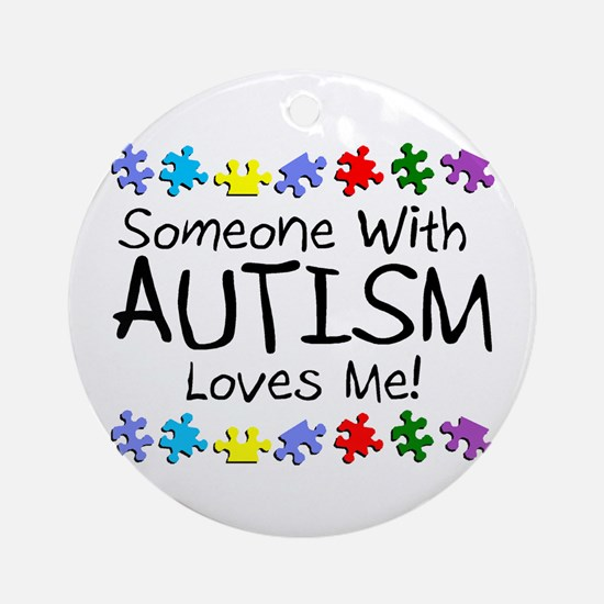 Someone With Autism Loves Me! Ornament (Round)