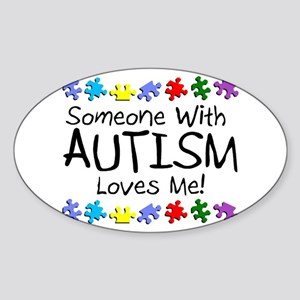 Someone With Autism Loves Me! Oval Sticker