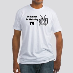 Rather Be Watching TV Fitted T-Shirt