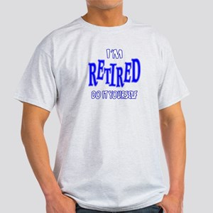 I'M RETIRED, Do It Yourself Light T-Shirt