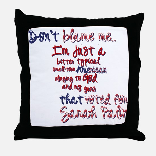 Don't Blame Me... Throw Pillow
