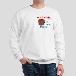 Caffeine Deprived Dentist Sweatshirt