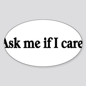 Ask me if I care! Oval Sticker